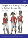 Emigre and Foreign Troops in British Service (1) 1792-1803 - René Chartrand