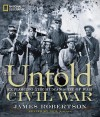 The Untold Civil War: Little-Known Stories From the War Between the States - Neil Kagan, James I. Robertson Jr.