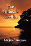 The Ultimate Sacrifice - Michael Simpson