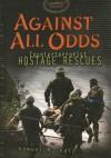 Against All Odds: Counterterrorist Hostage Rescues - Samuel M. Katz