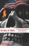 The Skull of Yorick: The Emptiness of American Thinking at a Time of Grave Peril - Eric Larsen