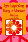 Active Analytic Group Therapy for Adolescents - John Evans