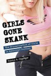 Girls Gone Skank: The Sexualization of Girls in American Culture - Patrice A. Oppliger