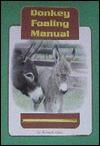 Donkey Foaling Manual - Bonnie R. Gross