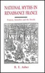 National Myths In Renaissance France: Francus, Samothes, And The Druids - R.E. Asher