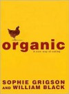 Organic - A New Way of Eating - Sophie Grigson, William Black