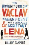 The Adventures of Vaclav the Magnificent and his lovely assistant Lena - Haley Tanner