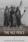 Native American Tribes: The History and Culture of the Nez Perce - Charles River Editors
