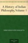 A History of Indian Philosophy, Volume 1 - Surendranath Dasgupta