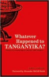 Whatever Happened to Tanganyika? - Alexander McCall Smith, Harry Campbell