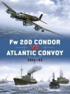 Fw 200 Condor vs Atlantic Convoy: 1941-43 - Robert A. Forczyk, Ian Palmer, Howard Gerrard, Tony Bryan, Tim Brown