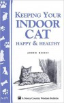 Keeping Your Indoor Cat Happy & Healthy (Storey's Country Wisdom Bulletin A-271) - Arden Moore