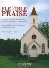 Flexible Praise: Score: 10 Sacred Ensemble Arrangements for Any Combination of Instruments - James Curnow