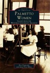 Palmetto Women: Images from the Winthrop University Archives - Ron Chepesiuk