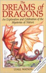 The Dreams of Dragons: An Exploration and Celebration of the Mysteries of Nature - Lyall Watson