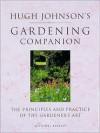 Hugh Johnson's Gardening Companion: The Principles and Practice of the Gardener's .. - Hugh Johnson