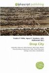 Drop City - Agnes F. Vandome, John McBrewster, Sam B Miller II