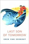 Last Son of Tomorrow - Greg Van Eekhout