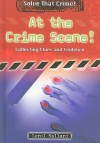 At the Crime Scene!: Collecting Clues and Evidence - Carol Ballard
