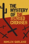 The Mystery of the Buried Crosses - Hamlin Garland
