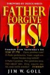 Father, Forgive Us! - James W. Goll