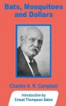Bats, Mosquitoes and Dollars - Charles A.R. Campbell, Ernest Thompson Seton