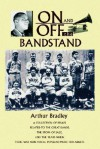 On and Off the Bandstand: A Collection of Essays Related to the Great Bands, the Story of Jazz, and the Years When There Was Non-Vocal Popular M - Arthur Bradley