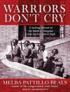 Warriors Don't Cry: A Searing Memoir of the Battle to Integrate Little Rock's Central High - Melba Patillo Beals, Lisa Renee Pitts