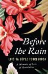 Before the Rain: A Memoir of Love and Revolution - Luisita Lopez Torregrosa