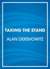 Taking the Stand: My Life in the Law - Alan M. Dershowitz