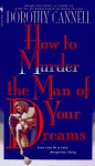 How to Murder the Man of Your Dreams - Dorothy Cannell
