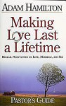 Making Love Last a Lifetime - Pastor's Guide with CDROM: Biblical Perspectives on Love, Marriage, and Sex - Adam Hamilton