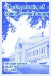 The Organization of Ground Combat Troops - Kent Roberts Greenfield, Bell Irvin Wiley