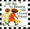 Life Has No Blessing Like A Good Friend - Mary Engelbreit