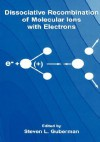 Dissociative Recombination of Molecular Ions with Electrons - Steven L. Guberman