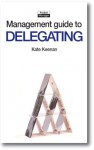 The Management Guide to Delegating: Letting Go with Confidence and Allowing Others to Take More Responsibility (Management Guides) - Kate Keenan