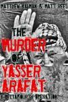 The Murder of Yasser Arafat (DeltaFourth Operations) - Matthew Kalman, Matt Rees