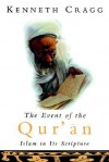 The Event of the Qur'an: Islam in Its Scripture - Kenneth Cragg