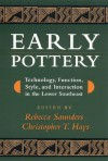 Early Pottery: Technology, Function, Style, and Interaction in the Lower Southeast - Rebecca Saunders, Rebecca Saunders, Richard A. Weinstein, Anthony Ortmann, Kenneth E. Sassaman, James B. Stoltman, Tristam R. Kidder, Jon L. Gibson, Prentice Thomas, Mike Russo, Ann S. Cordell, Gregory Heide, James H. Mathews, Mark A. Melancon, Janice Campbell
