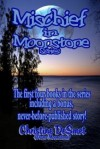Mischief in Moonstone: The First Four Books in the Series Including a Bonus, Never-Before-Published Story! - Christine DeSmet