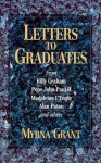 Letters to Graduates: From Billy Graham, Pope John Paul Ii, Madeleine L'Engle, Alan Paton and Others - Myrna Grant, J. Ellsworth Kalas