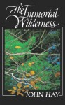 The Immortal Wilderness - John M. Hay