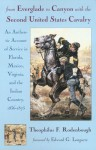 From Everglade to Canyon With the Second United States Cavalry: An Authentic Account of Service in Florida, Mexico, Virginia, and the Indian Country, 1836-1875 - Theophilus F. Rodenbough, Edward G. Longacre