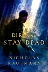 Die and Stay Dead - Nicholas Kaufmann