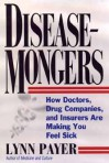 Disease-Mongers: How Doctors, Drug Companies, and Insurers Are Making You Feel Sick - Lynn Payer