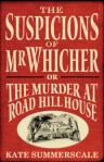 The Suspicions Of Mr. Whicher ;Or, The Murder At Road Hill House - Kate Summerscale