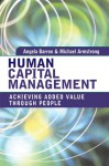 Human Capital Management: Achieving Added Value Through People - Angela Baron, Michael Armstrong