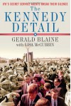 The Kennedy Detail: JFK's Secret Service Agents Break Their Silence - Gerald Blaine, Clint Hill, Lisa McCubbin