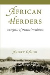 African Herders: Emergence of Pastoral Traditions - Andrew B. Smith