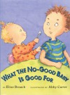 What the No-Good Baby is Good For - Elise Broach, Abby Carter